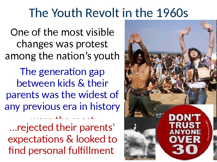 The Youth Revolt in the 1960 s One of the most visible changes was protest among