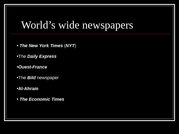 World's wide newspapers •  The New York Times ( NYT ) • The