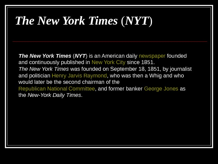 The New York Times ( NYT ) is an American daily newspaper founded and
