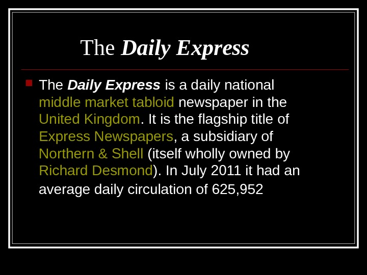 The Daily Express is a daily national middle market  tabloid newspaper in the