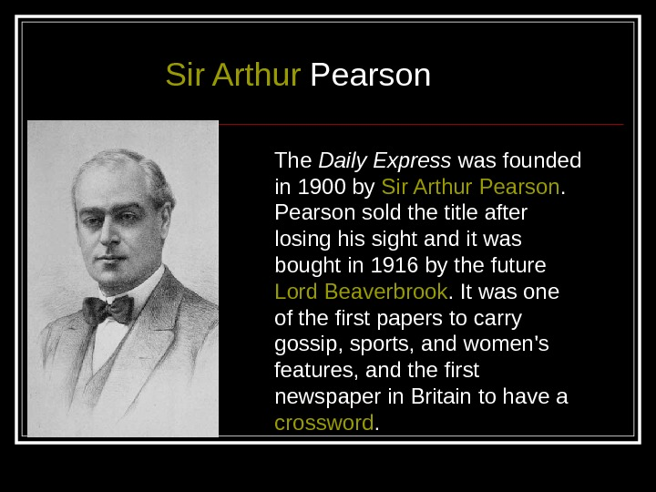 Sir Arthur  Pearson  The Daily Express was founded in 1900 by Sir