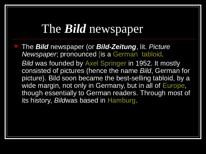 The Bild newspaper (or Bild-Zeitung , lit.  Picture Newspaper ; pronounced [ is