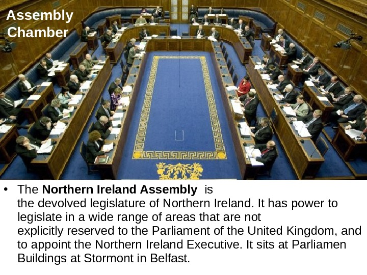 • The Northern Ireland Assembly  is the devolved legislature of Northern Ireland. It