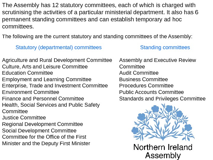 The Assembly has 12 statutory committees, each of which is charged with scrutinising the