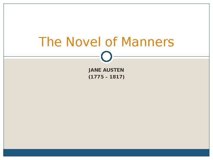 JANE AUSTEN (1775 – 1817)The Novel of Manners