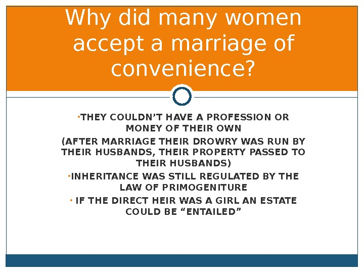 • THEY COULDN'T HAVE A PROFESSION OR MONEY OF THEIR OWN (AFTER MARRIAGE THEIR DROWRY