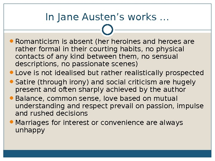 In Jane Austen's works … Romanticism is absent (her heroines and heroes are rather formal in