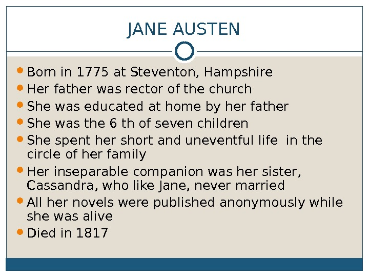 JANE AUSTEN Born in 1775 at Steventon, Hampshire Her father was rector of the church She