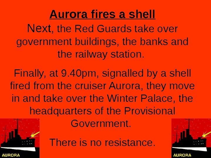 Aurora fires a shell Next , the Red Guards take over government buildings, the banks and