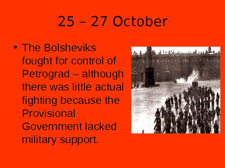 25 – 27 October • The Bolsheviks fought for control of Petrograd – although there was