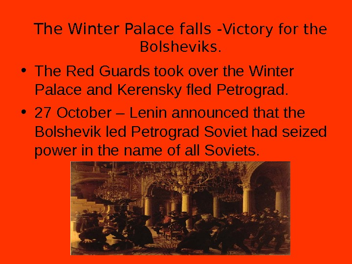 The Winter Palace falls - Victory for the Bolsheviks.  • The Red Guards took over