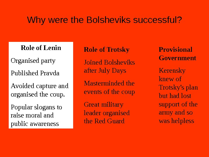 Why were the Bolsheviks successful? Role of Lenin Organised party Published Pravda Avoided capture and organised