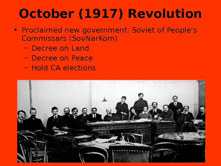 October (1917) Revolution • Proclaimed new government: Soviet of People's Commissars (Sov. Nar. Kom) – Decree