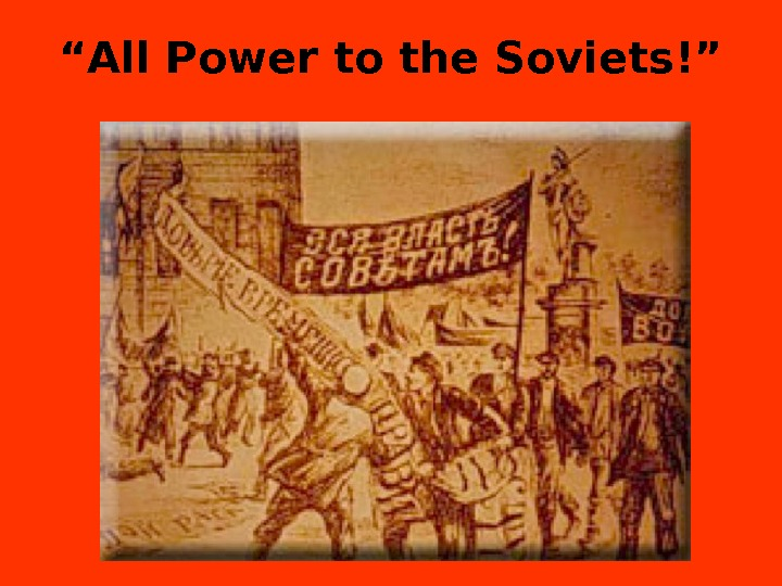 """ All Power to the Soviets!"""