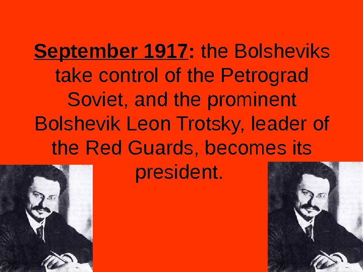 September 1917 :  the Bolsheviks take control of the Petrograd Soviet, and the prominent Bolshevik