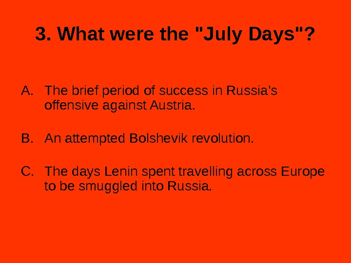 3. What were the July Days? A. The brief period of success in Russia's offensive against