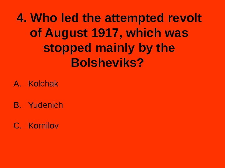 4. Who led the attempted revolt of August 1917, which was stopped mainly by the Bolsheviks?