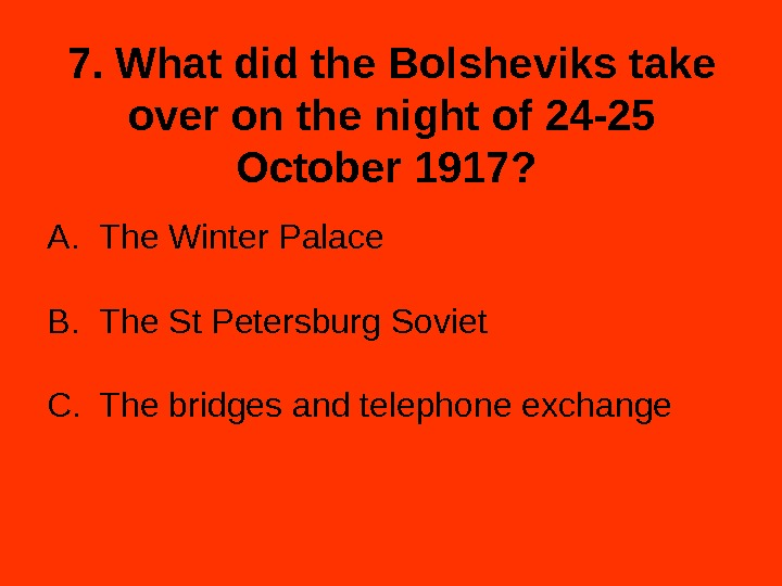 7. What did the Bolsheviks take over on the night of 24 -25 October 1917?