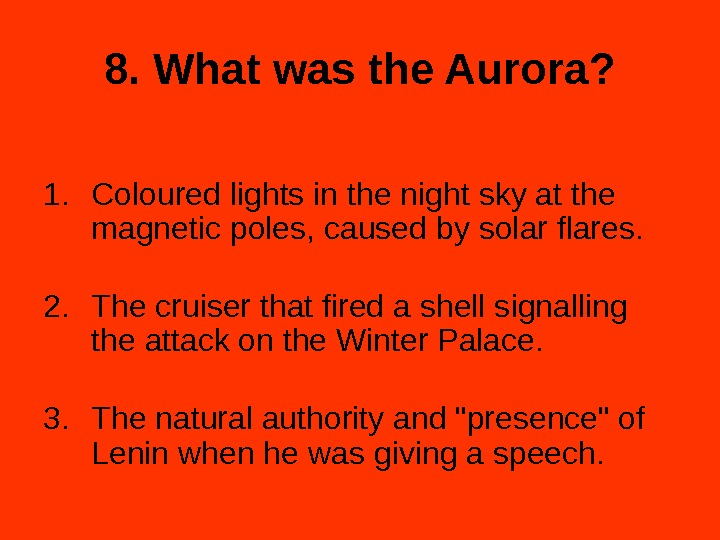 8. What was the Aurora? 1. Coloured lights in the night sky at the magnetic poles,