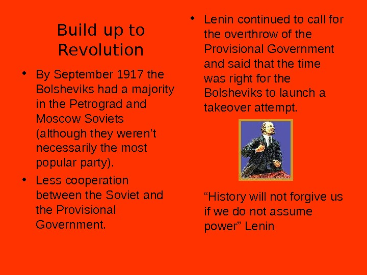 Build up to Revolution • By September 1917 the Bolsheviks had a majority in the Petrograd