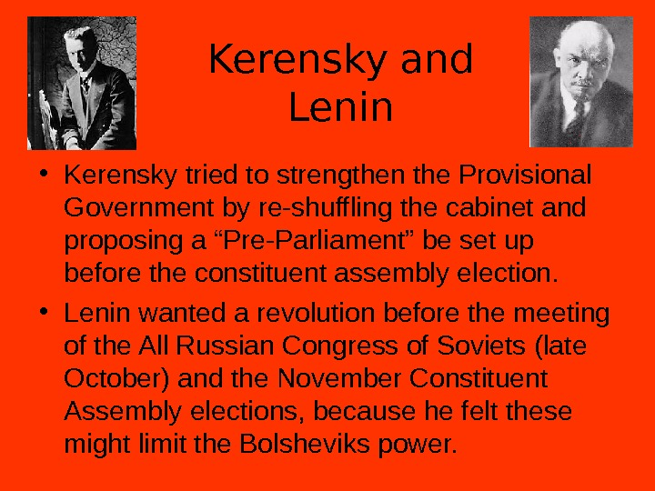 Kerensky  and Lenin • Kerensky tried to strengthen the Provisional Government by re-shuffling the cabinet