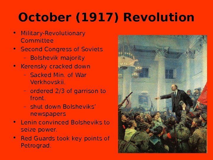 October (1917) Revolution • Military-Revolutionary Committee • Second Congress of Soviets – Bolshevik majority • Kerensky