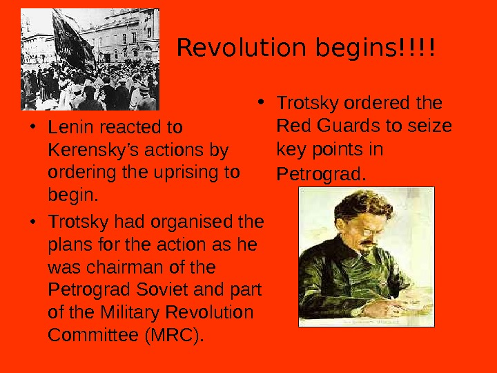 Revolution begins!!!! • Lenin reacted to Kerensky's actions by ordering the uprising to begin.  •