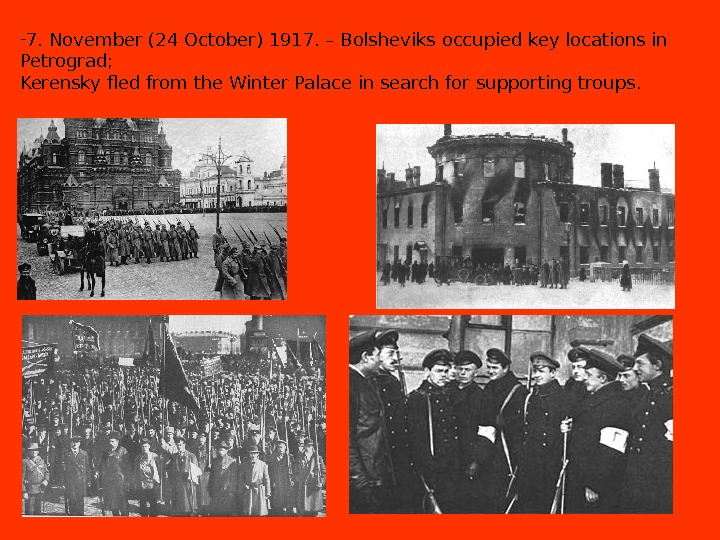 - 7. November (24 October) 1917. – Bolsheviks occupied key locations in Petrograd;  Kerensky fled