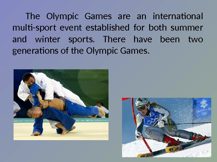 The Olympic Games are an international multi-sport event established for both summer and winter sports.