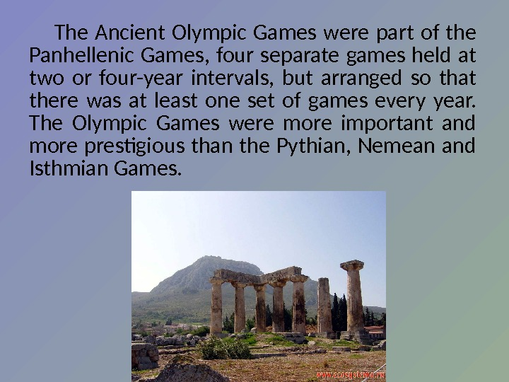 The Ancient  Olympic Games were part of the Panhellenic Games,  four separate games held