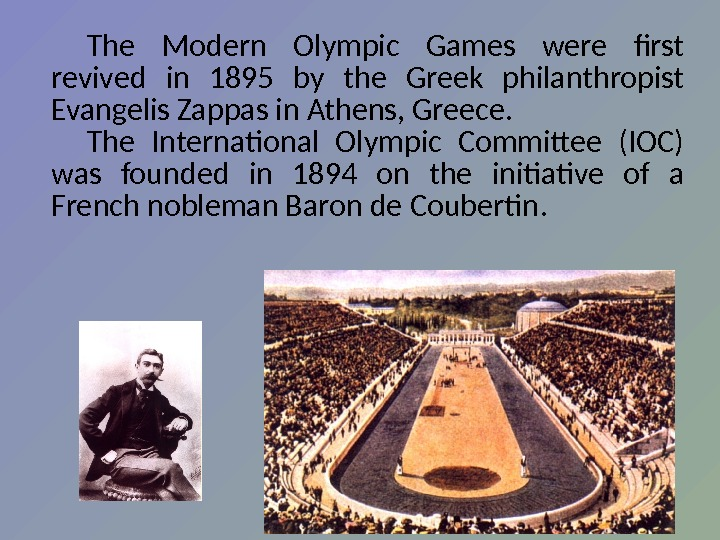 The Modern Olympic Games were first revived in 1895 by the Greek philanthropist Evangelis Zappas in