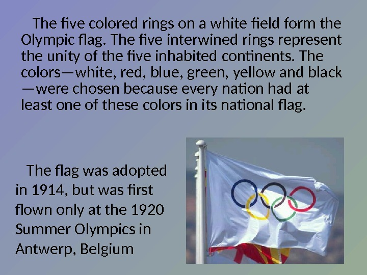 The five colored rings on a white field form the Olympic flag. The five interwined rings