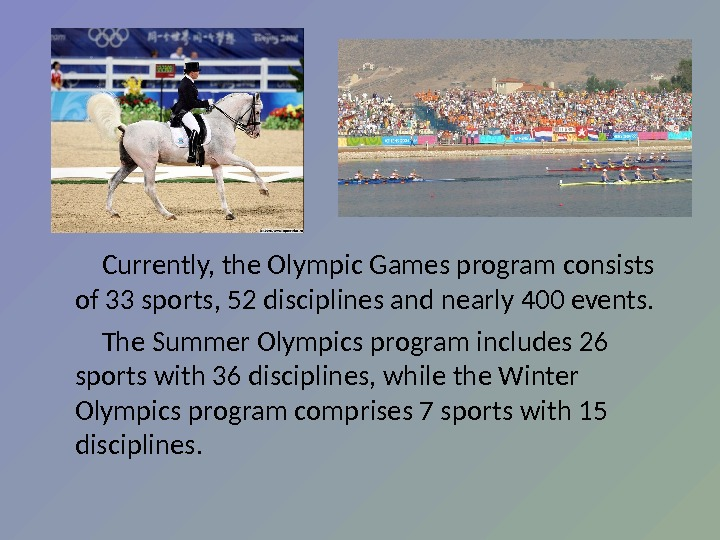Currently, the Olympic Games program consists of 33 sports, 52 disciplines and nearly 400 events.