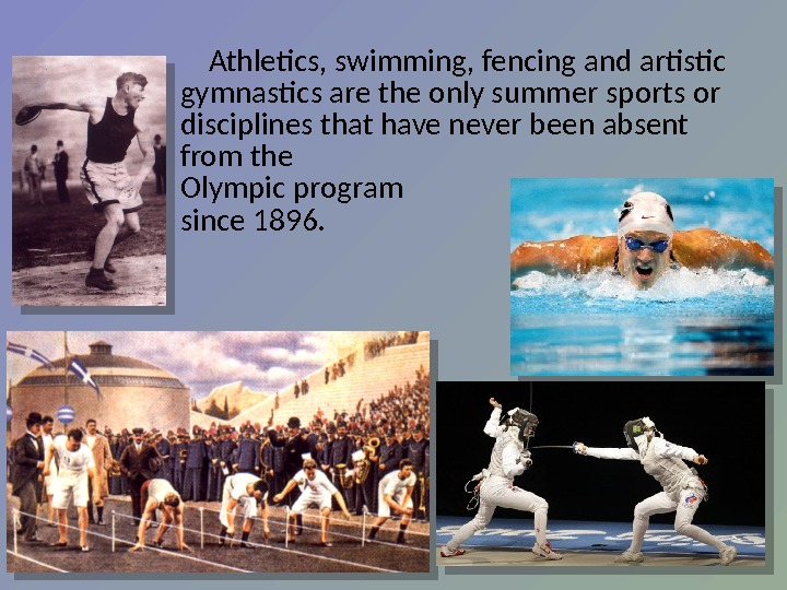 Athletics, swimming, fencing and artistic gymnastics are the only summer sports or disciplines that have never