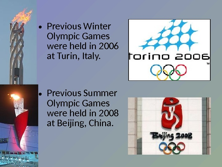 • Previous Winter Olympic Games were held in 2006 at Turin, Italy.  • Previous