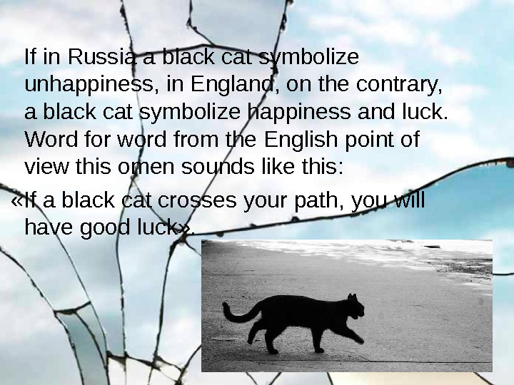 If in Russia a black cat symbolize  unhappiness, in England, on the contrary,