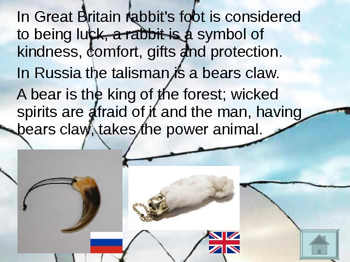 In Great Britain rabbit's foot is considered to being luck, a rabbit is a