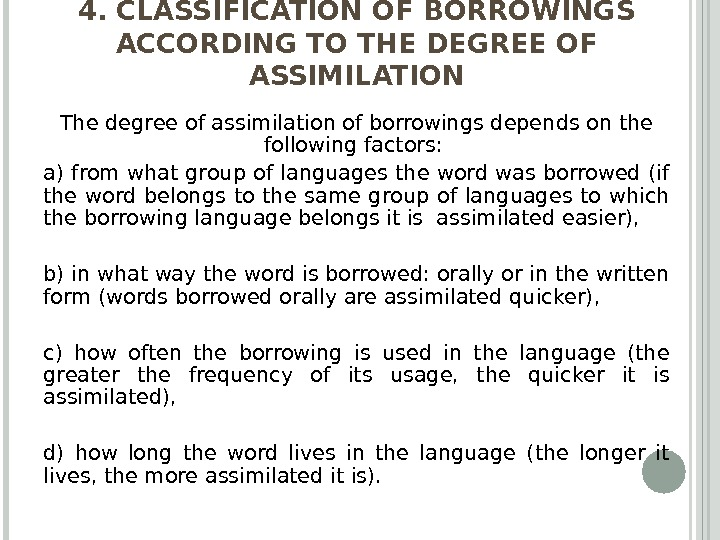 4. CLASSIFICATION OF BORROWINGS ACCORDING TO THE DEGREE OF ASSIMILATION The degree of assimilation of borrowings