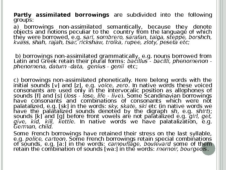 Partly assimilated borrowings are subdivided into the following groups:  a) borrowings non-assimilated semantically,  because