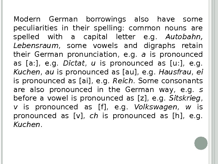 Modern German borrowings also have some peculiarities in their spelling:  common nouns are spelled with