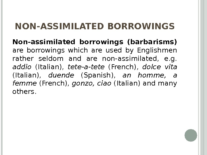 NON-ASSIMILATED BORROWINGS Non-assimilated borrowings (barbarisms)  are borrowings which are used by Englishmen rather seldom and