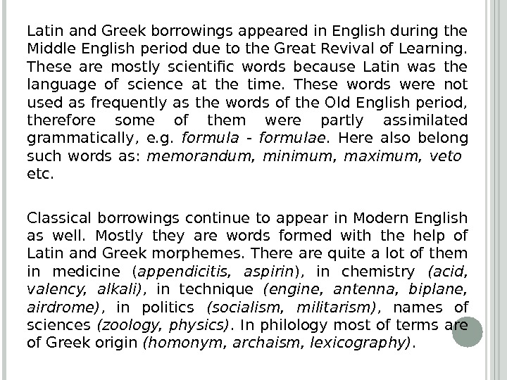 Latin and Greek borrowings appeared in English during the Middle English period due to the Great