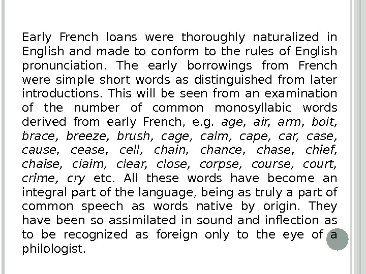 Early French loans were thoroughly naturalized in English and made to conform to the rules of