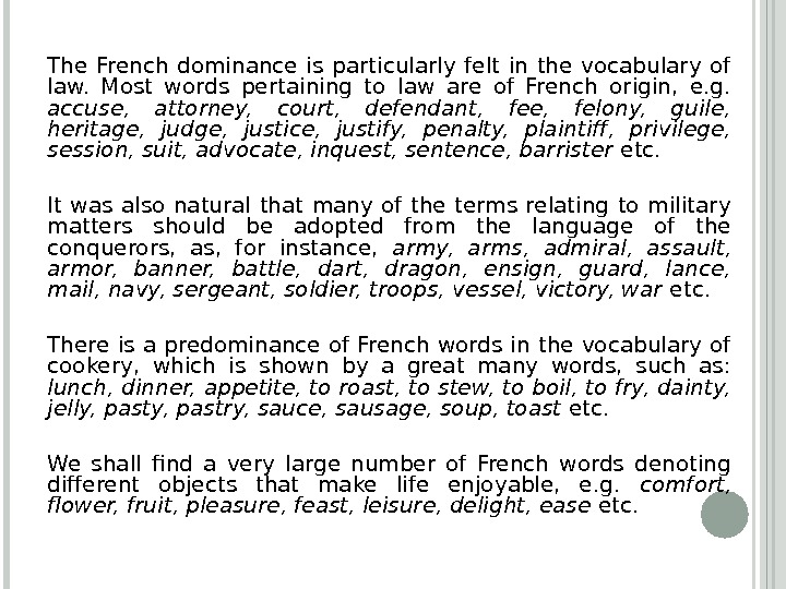The French dominance is particularly felt in the vocabulary of law.  Most words pertaining to