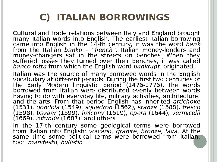C) ITALIAN BORROWINGS Cultural and trade relations between Italy and England brought many Italian words into