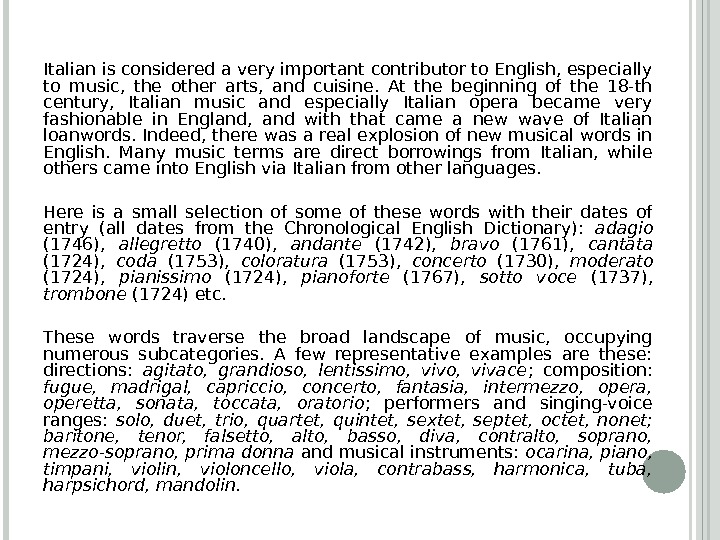 Italian is considered a very important contributor to English, especially to music,  the other arts,