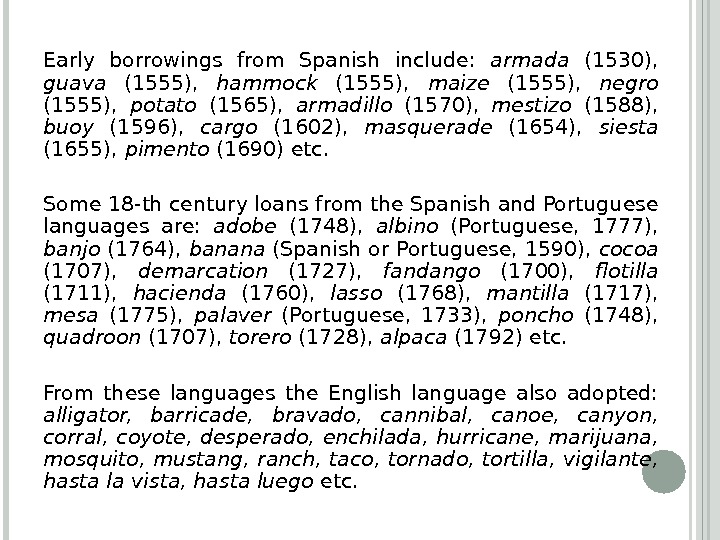 Early borrowings from Spanish include:  armada  (1530),  guava  (1555),  hammock