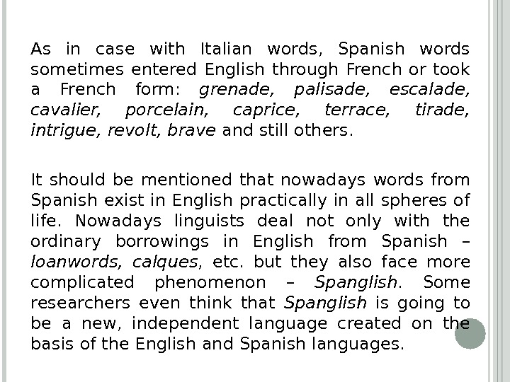 As in case with Italian words,  Spanish words sometimes entered English through French or took