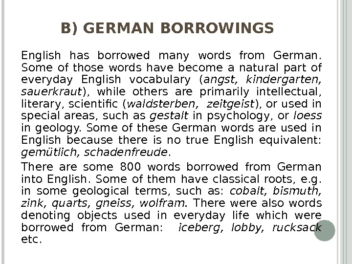 B) GERMAN BORROWINGS English has borrowed many words from German.  Some of those words have