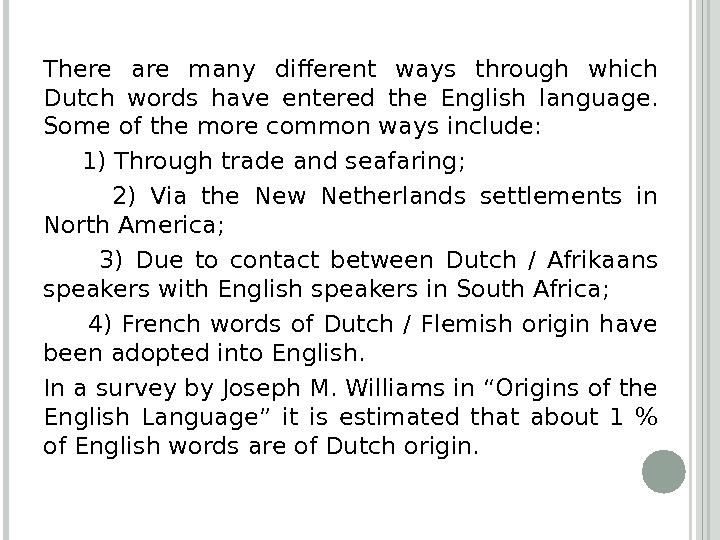 There are many different ways through which Dutch words have entered the English language.  Some